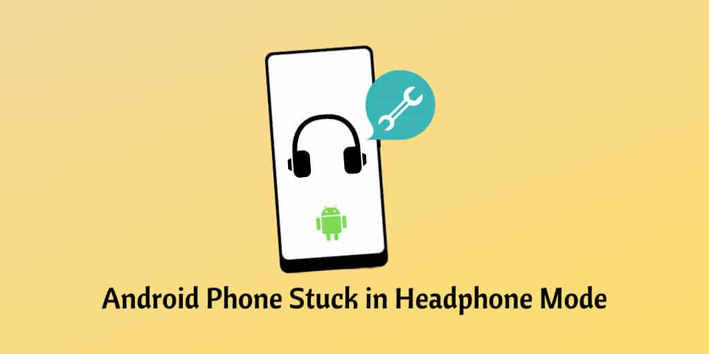 Android Phone Stuck in Headphone Mode