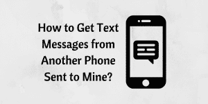 How to Get Text Messages from Another Phone Sent to Mine?