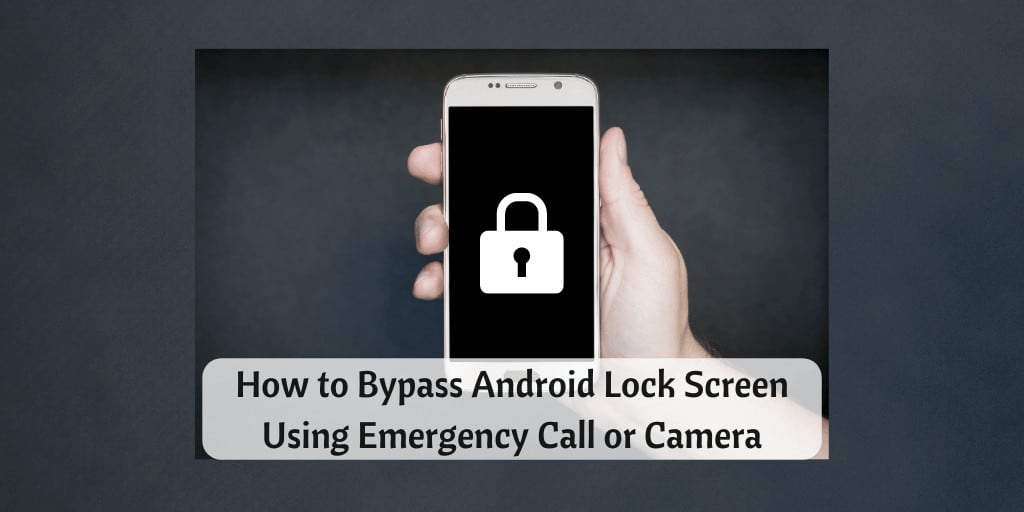 How to Bypass Android Lock Screen Using Emergency Call or Camera