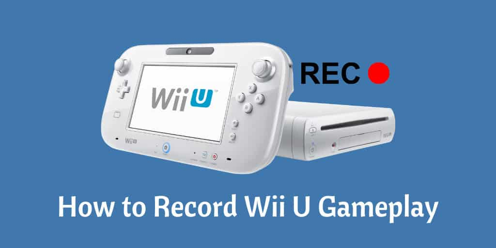 How to Record Wii U Gameplay