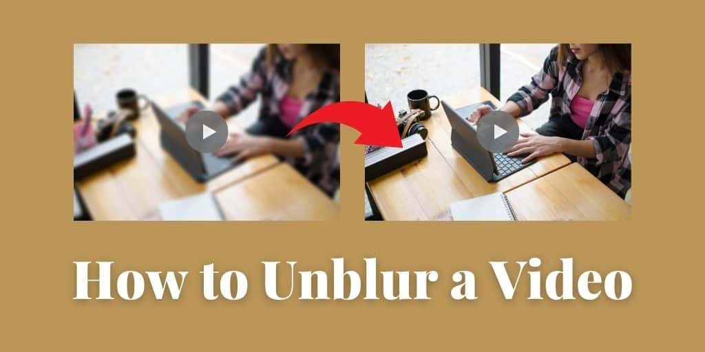 How to Unblur a Video