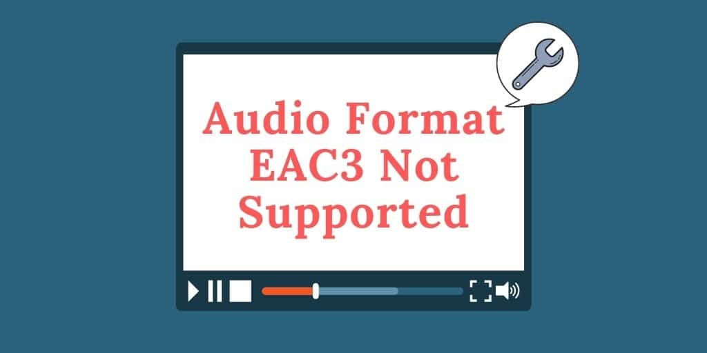 Audio Format EAC3 Not Supported