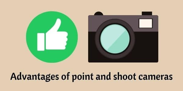 Advantages of point and shoot cameras