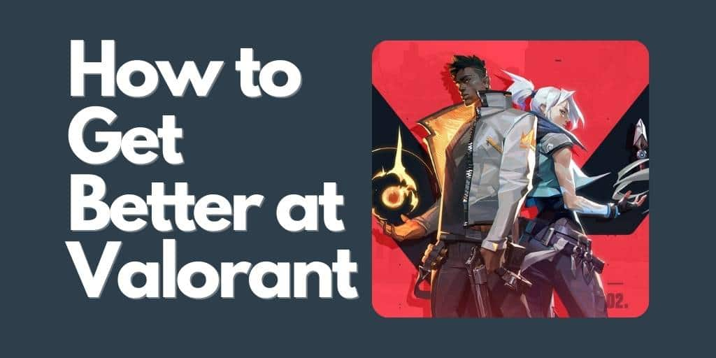 How to Get Better at Valorant